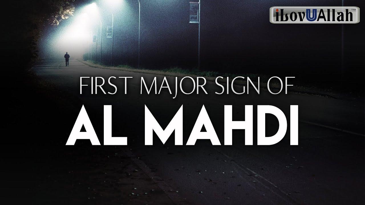 THE FIRST MAJOR SIGN OF AL MAHDI
