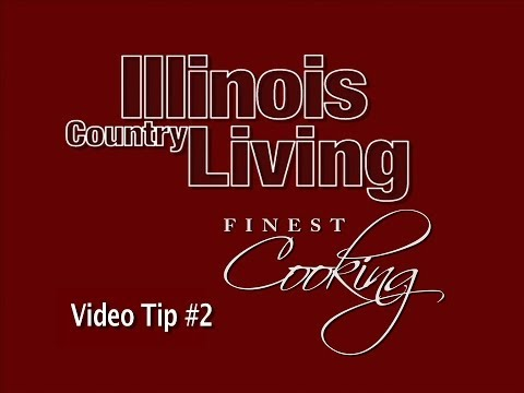 Illinois Country Living / Finest Cooking Video Tip #2