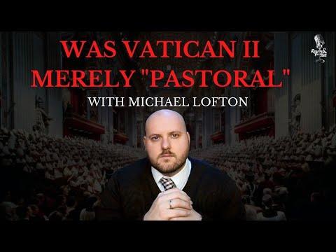 Was Vatican II Merely Pastoral with Michael Lofton