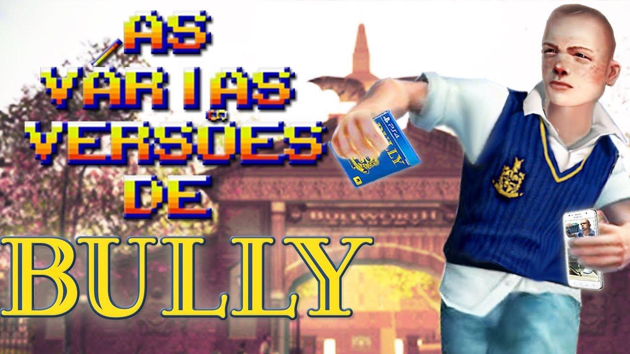 Todas as Versões de Bully ( Curiosidades dos Games / Jogos / Análise )