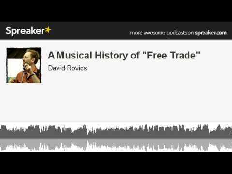 "A Musical History of ""Free Trade"" (made with Spreaker)"