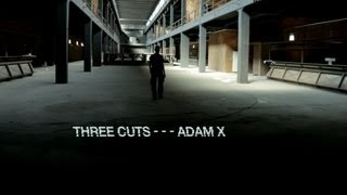 Three Cuts - - - Adam X