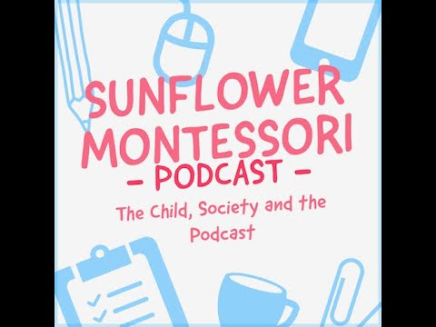 The child, society and the Podcast - Ep1- Practical Life - Sunflower Montessori Luxembourg
