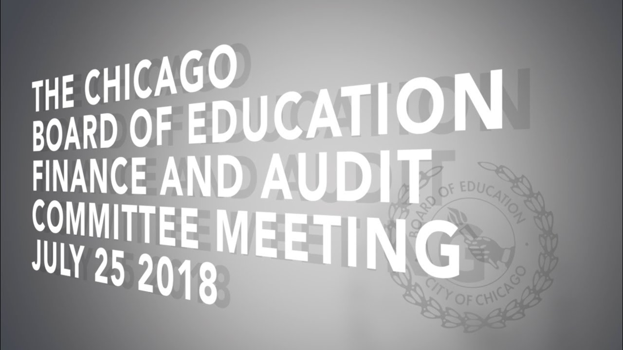 Download Chicago Board of Education Finance and Audit Committee Meeting JULY 25, 2018