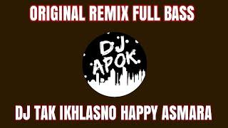 Download DJ TAK IKHLASNO Happy Asmara | Original Remix Full Bass Terbaru 2020