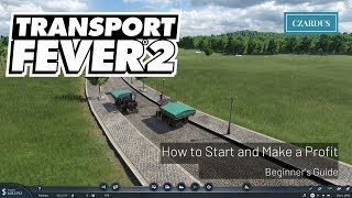 Transport Fever 2 Beginner's Guide - How to Start and Make a Profit