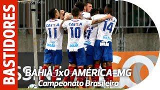 Bastidores - Bahia 1x0 América-MG