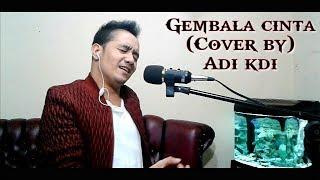 GEMBALA CINTA - ASHRAFF (Cover By) ADI KDI