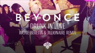 Beyonce Drunk In Love Richie Beretta &amp Jillionaire Remix
