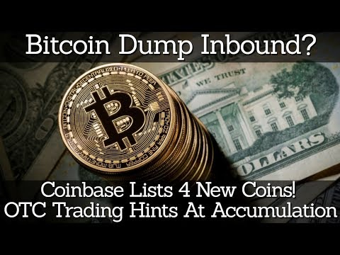 Bitcoin Dump Inbound? Coinbase Lists 4 New Coins! OTC Trading Hints Accumulation