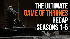 The Ultimate Game of Thrones Recap: Seasons 1-5