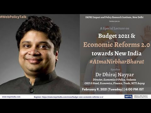 IMPRI Special Lecture on Budget 2021 & Economic Reforms 2.0 towards New India by Dhiraj Nayyar