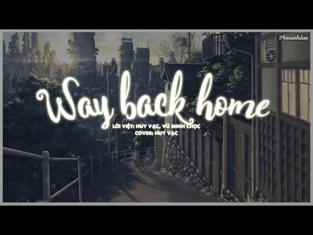 way back home | cover Huy v?c (l?i Vi?t)
