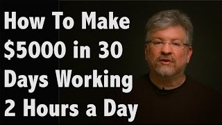 How To Make $5000 in 30 Days Working 2 Hours a Day