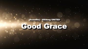Download Good Grace Acoustic Hillsong Mp3 Free And Mp4 Browse 12 lyrics and 3 the good graces albums. good grace acoustic hillsong mp3