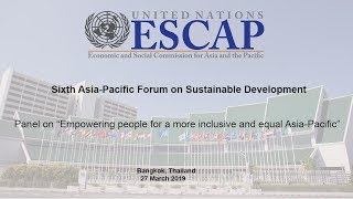 "APFSD 6 : Panel on ""Empowering people for a more inclusive and equal Asia-Pacific"""