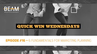 Quick Win Wednesday - Episode #16. '6 FUNDAMENTALS FOR MARKETING PLANNING'
