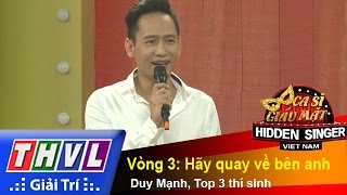 thvl  ca si giau mat 2015 - tap 12 duy manh  vong 3 hay quay ve ben anh - duy manh 3 thi sinh