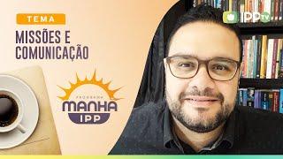 Missões e Comunicação | Manhã IPP | André Monteiro | IPP TV