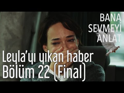 Bana Sevmeyi Anlat 22. Bölüm (Final) - Leyla