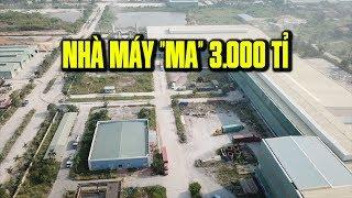 """Bên trong nhà máy """"ma"""" 3 000 tỉ đồng bị bỏ hoang"""