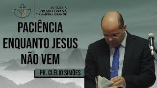 Paciência enquanto Jesus não vem - Pr. Clélio Simões - 19/07/2020 (Manhã)