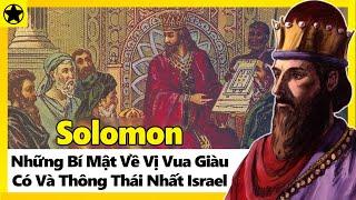 Solomon – Những Bí Mật Về Vị Vua Giàu Có Và Thông Thái Nhất Israel