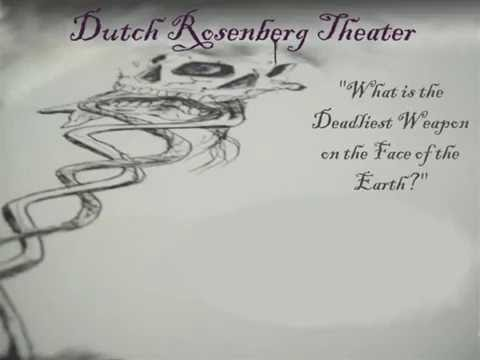 What is the Deadliest Weapon on the Face of the Earth? - Dutch Rosenberg Theater