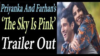 Priyanka Chopra And Farhan Akhtar's 'The Sky Is Pink' Trailer Out, Watch It Now