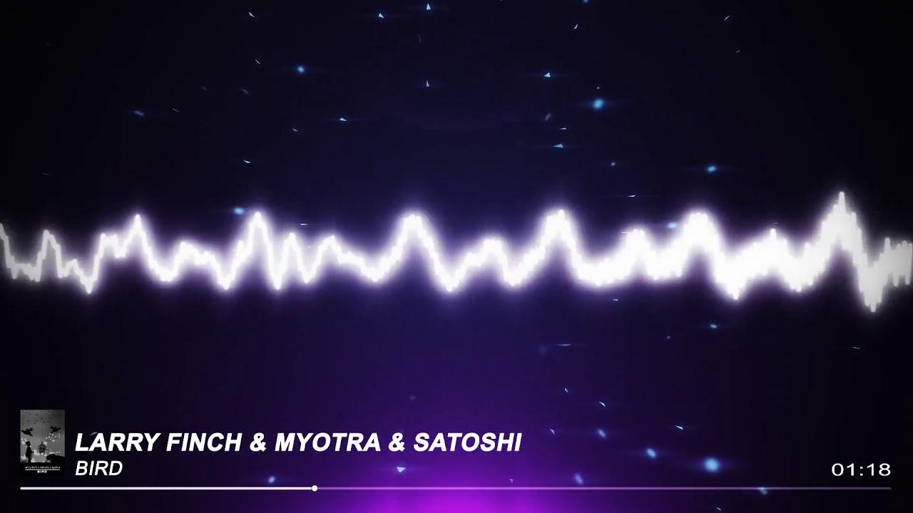 ► Larry Finch & Myotra & Satoshi – BIRD [Музыкальные хиты]