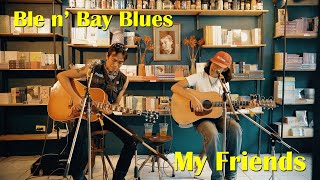My friends - Ble N' Bay Blues