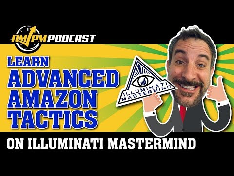 I Made 3X More Money with Advanced Amazon Tactics from Illuminati Mastermind - AMPM PODCAST EP 162