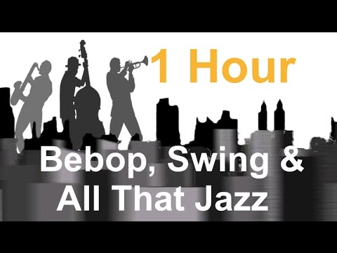 Bebop , Swing & All That Jazz - Full Album: Jazz Instrumental Music Video (1 Hour)
