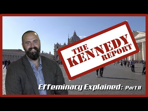 The Kennedy Report: Effeminacy Explained