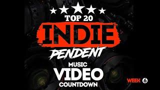 Top20 INDIE-Pendent Music Video Countdown (Week 6)