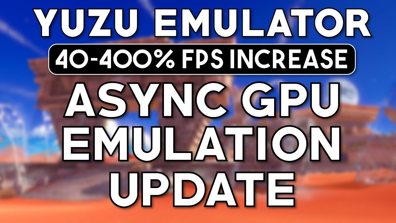 Yuzu Emulator - The Async GPU Update | 40 - 400% Performance Improvements