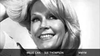 WILLIE CAN....SUE THOMPSON.