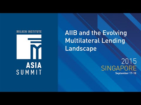 Asia Summit 2015 - AIIB and the Evolving Multilateral Lending Landscape
