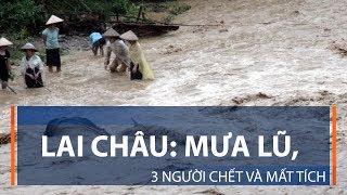Lai Châu: Mưa lũ, 3 người chết và mất tích | VTC1