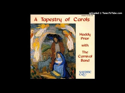 Trad. arr. Andy Watts : From 'A Tapestry of Carols', with Maddy Prior and the Carnival Band (1987)