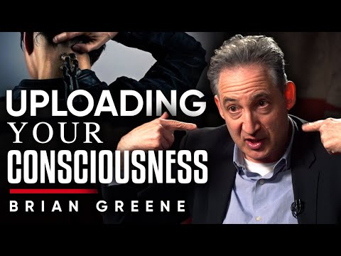 WANTING TO LIVE FOREVER: Will It Ever Be A Possibility To Upload Our Consciousness? | Brian Greene