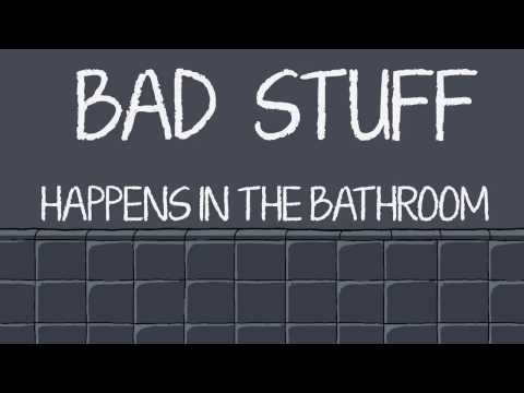 Bad Stuff Happens in the Bathroom