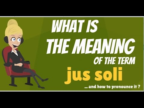What is JUS SOLI? What does JUS SOLI mean? JUS SOLI meaning, definition & explanation