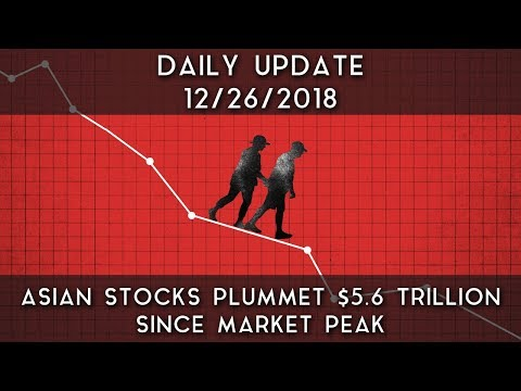 Daily Update (12/26/18) | Asia Stocks Lose $5.6 trillion Since Market Peak