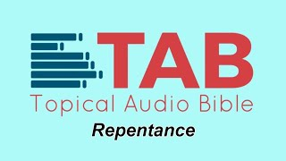 Repentance TAB Part 1 | Topical Audio Bible | 7 Bible Verses about Repentance