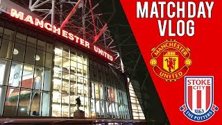Match Day Vlog | Man Utd vs Stoke