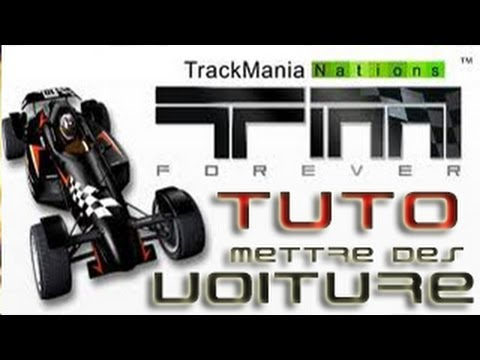 tuto comment mettre une voiture sur trackmania nation forever simple et rapide asurekazani. Black Bedroom Furniture Sets. Home Design Ideas