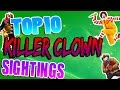 TOP 10 CREEPY KILLER CLOWN SIGHTINGS!!!!