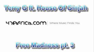 Terry G ft. House of Ginjah-Free Madness pt 3{www.47Africa.com}