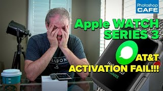 APPLE WATCH Series 3 UNBOXING + AT&T ACTIVATION FAIL, nightmare call
